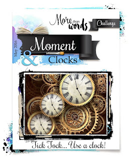 http://morethanwordschallenge.blogspot.gr/2016/05/may-2016-main-challenge-moment-clocks.html