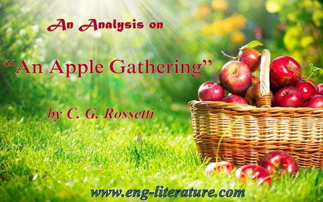 "Critical Appreciation of C.G. Rossetti's ""An Apple Gathering"" or ""An Apple Gathering"" is a poem of Betrayal and Love."