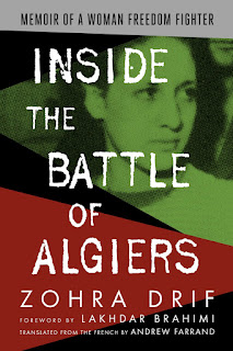 'Inside the Battle of Algiers: Memoir of a Woman Freedom Fighter' by Zohra Drif, foreword by Lakhdar Brahimi, translated by Andrew Farrand (Just World Books)