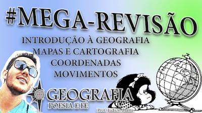 MEGA-REVISÂO: Introdução e Categorias da Geografia, Mapas, Cartografia, Coordenadas, Rotação e Translação