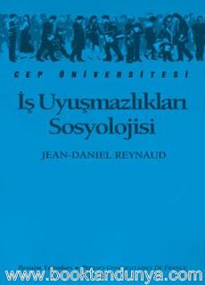 Jean-Daniel Reynaud - İş Uyuşmazlıkları Sosyolojisi  (Cep Üniversitesi Dizisi - 87)