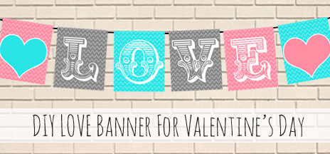 DIY Project: Free Printable Love Valentine's Day Banner
