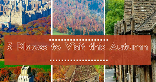 3 Amazing Places to Visit this Autumn / Fall