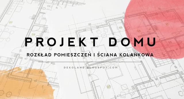 Projekt domu - rozkład pomieszczeń i ściana kolankowa