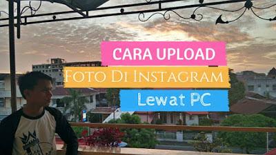 Cara Upload Foto Di Instagram Melalui PC/Komputer Terbaru