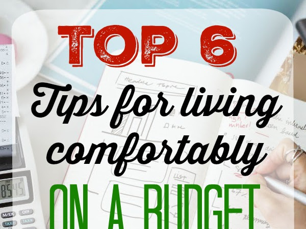 Top 6 Tips for Living Comfortably on a Tight Budget