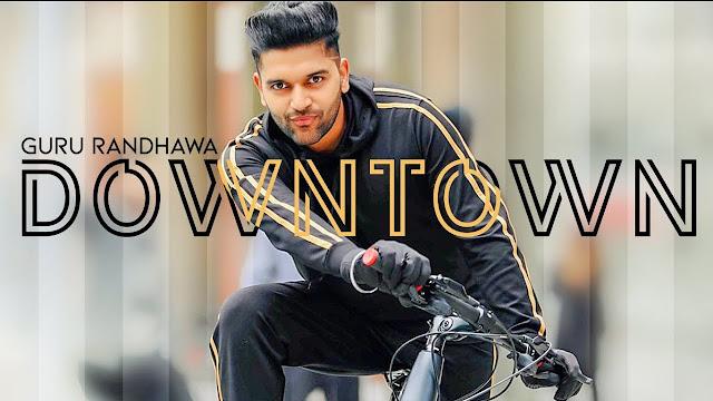 Downtown Lyrics – Guru Randhawa | Vee | Punjabi Song 2018