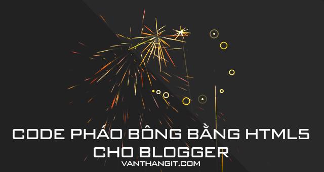 Code bắn pháo hoa theo chuột bằng HTML5 cực đẹp cho Blogspot/ Bl