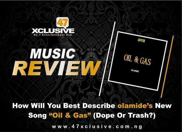 "How Will You Best Describe Olamide's New Song ""Oil & Gas"" (Dope Or Trash?)"