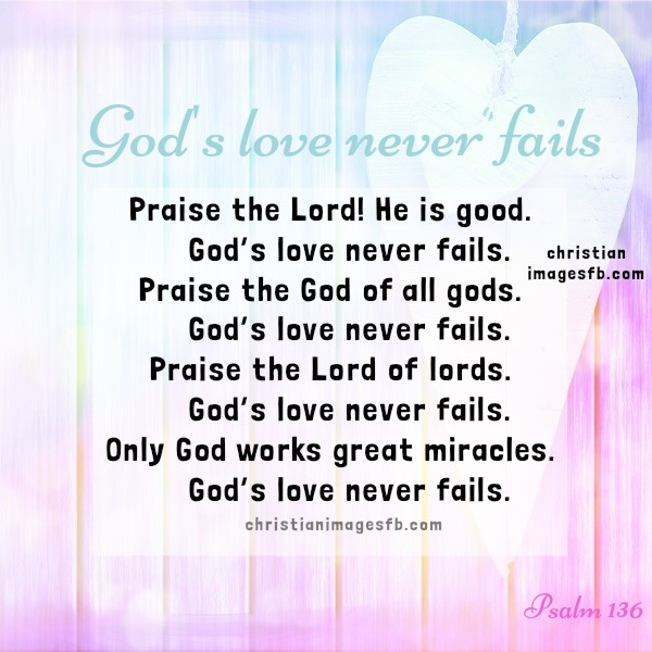 Psalm 136, christian Bible verses, praise the Lord, God's love never fails,  God is good, love, free image, Scriptures, christian facebook images, Mery Bracho