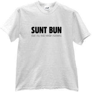 """Tshirts.ro - Tricoul """"Sunt bun"""""""