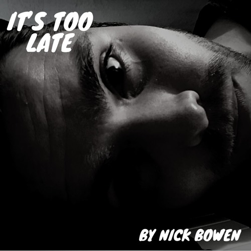 Nick Bowen Unveils New Single 'It's Too Late'