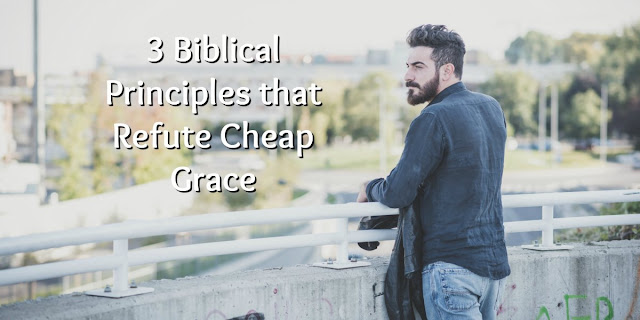 """3 Bible Truths that Refute """"Cheap Grace"""""""
