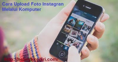 Cara Upload Foto Instagran Melalui Komputer