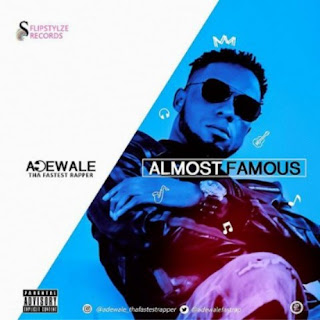 [AUDIO + VIDEO] ADEWALE – ALMOST FAMOUS FT OMYNKS P