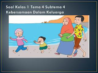 Soal Tematik Kelas 1 Tema 4 Subtema 4 Keluargaku