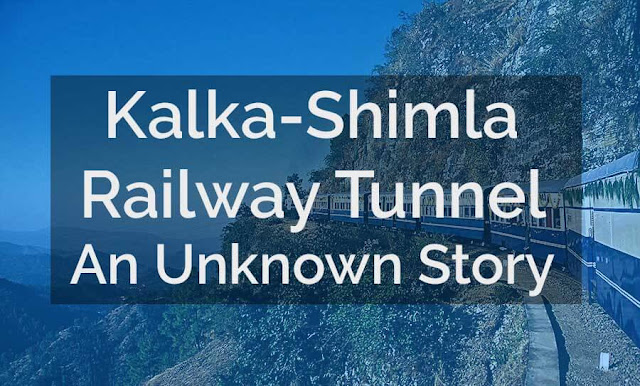 Kalka shimla railway tunnel an unknown story