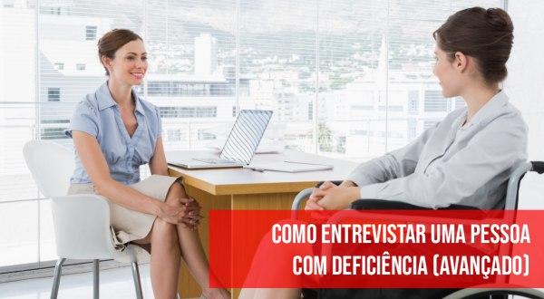 CONTRATAR PESSOAS COM DEFICIÊNCIA COMEÇA COM UMA BOA ENTREVISTA