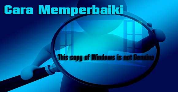 cara memperbaiki this copy of windows is not genuine