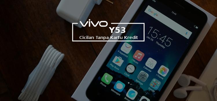 Kredit HP Vivo Y53 Di Cilegon