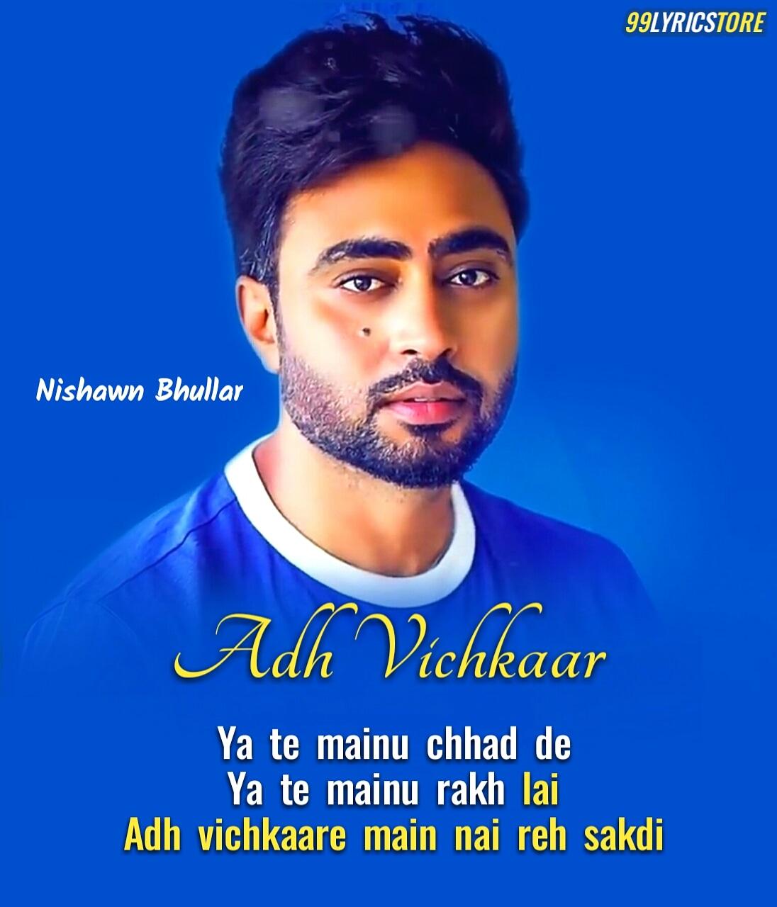 Adh Vichkaar Punjabi Song Lyrics Sung By Nishawn Bhullar