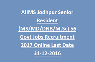 AIIMS Jodhpur Senior Resident 56 Govt Jobs Recruitment 2017 Online Last Date 31-12-2016