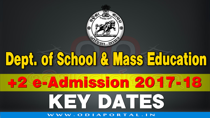 +2 eAdmission for the Session 2017-18. Following dateline has been finalized for e-Admission in all Junior Colleges including Self Financing (Junior) Colleges/ Vocational Colleges/ Sanskrit (Upashastri) of the State under project Student Academic Management System (SAMS). Key Dates for +2 e-Admission for the Session 2017-18 online offline CAF odisha chse online plus 2 admission eadmission odisha 2017-18 School & Mass Education, Odisha (Previously conducted by DHE Odisha)