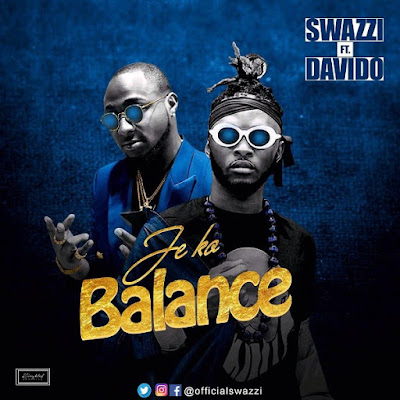 Swazzi feat. Davido – Je Ko Balance (2018) [Download]