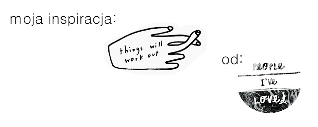 """moja inspiracja: grafika """"things will work out"""" od People I've Loved (czyli grafika """"zawsze będziemy grzeczni"""" do pobrania)"""