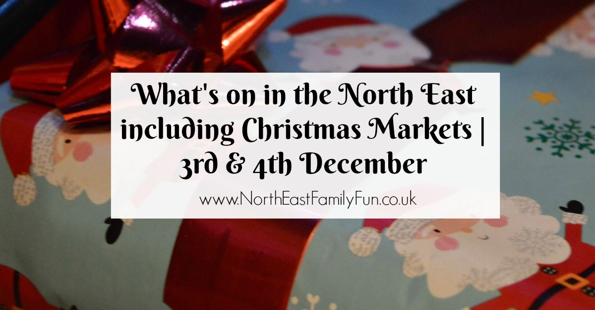 What's on in the North East including Christmas Markets | 3rd & 4th December