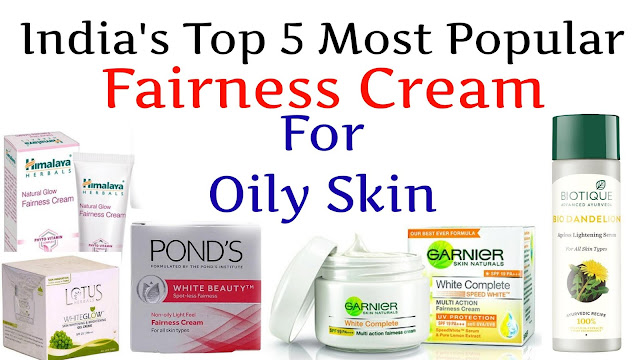 India's Top 5  Most Popular Fairness Cream for Oily Skin - In Hindi