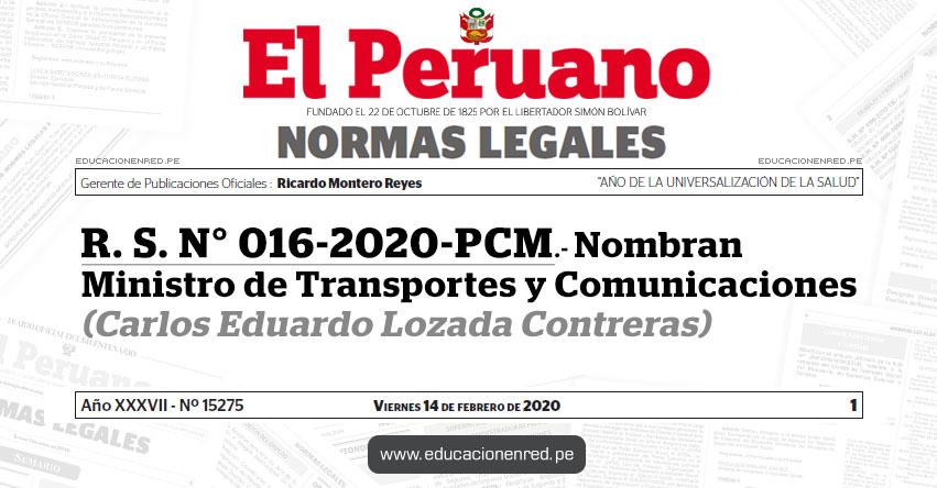 R. S. N° 016-2020-PCM - Nombran Ministro de Transportes y Comunicaciones (Carlos Eduardo Lozada Contreras)