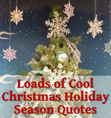 Loads of Cool Christmas Holiday Season Quotes