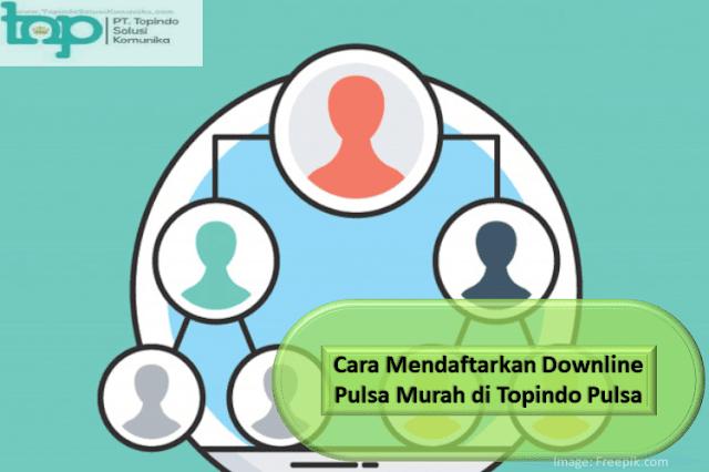 Cara Mendaftarkan Downline Pulsa Murah di Topindo Pulsa