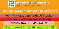 Jharkhand Staff Selection Commission Recruitment 2018 – 3080 Post Graduate Trained Teacher