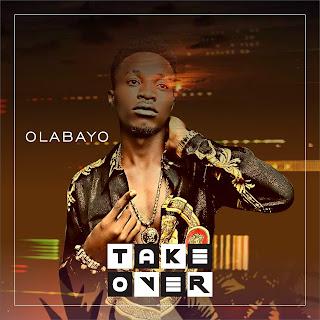 Olabayo, Take Over, Yawa, Oshe, Olabayo Songs, Nigeria Music