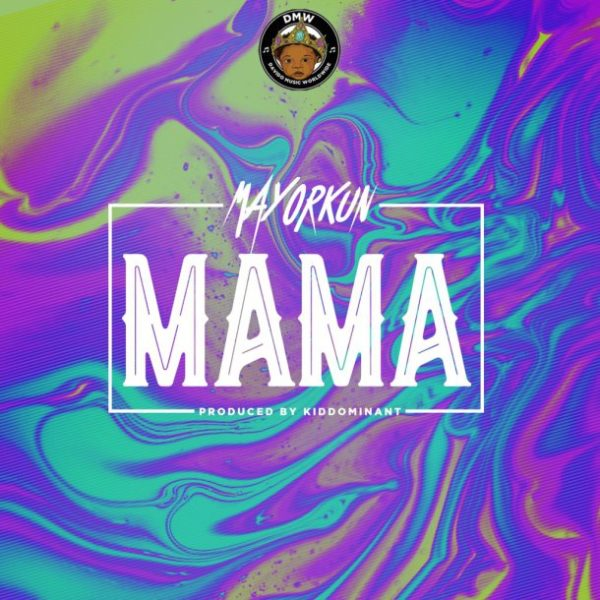 Music: Mayorkun – Mama (Prod. By Kiddominant)