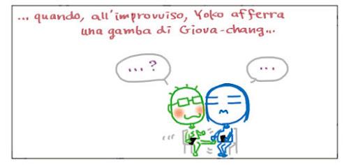 ...quando, all'improvviso, Yoko afferra una gamba di Giova-chang...