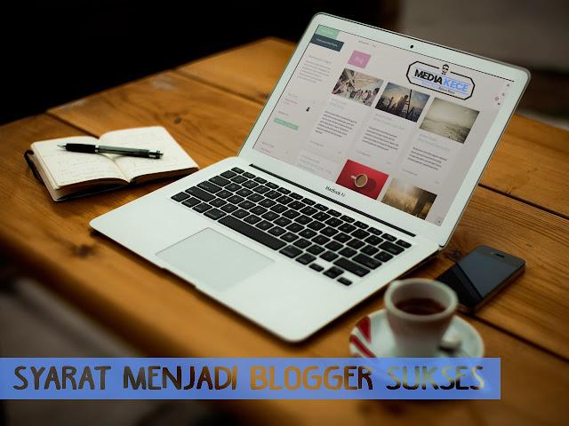 Syarat Menjadi Blogger Sukses