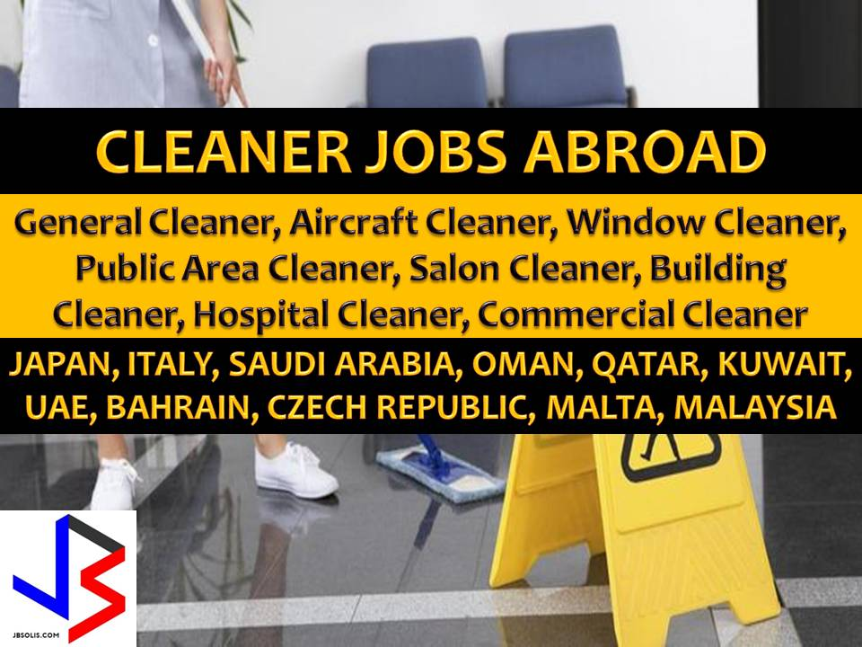 Hundreds of jobs for a male and female cleaner is being opened for Filipinos in different countries abroad. Countries such as Saudi Arabia, Kuwait, Bahrain, United Arab Emirates, Oman, Qatar, Malta, Malaysia, Italy, Saipan and Japan is looking for hospital cleaner, building cleaner, public cleaner, salon cleaner, Aircraft cleaner.