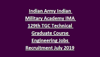Indian Army Indian Military Academy IMA 129th TGC Technical Graduate Course Engineering Jobs Recruitment July 2019