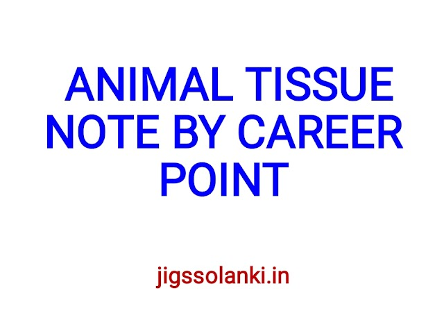 ANIMAL TISSUE NOTE BY CAREER POINT