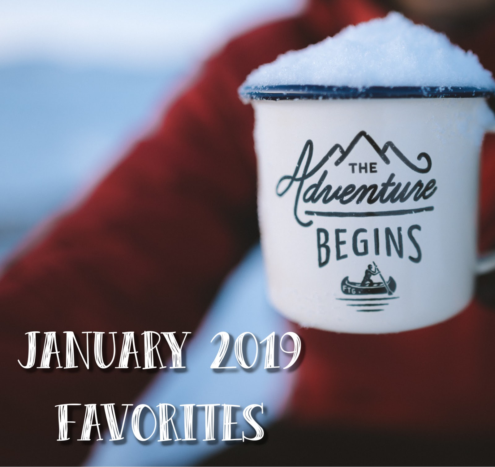 January 2019 Favorites - The Girl from Alabama