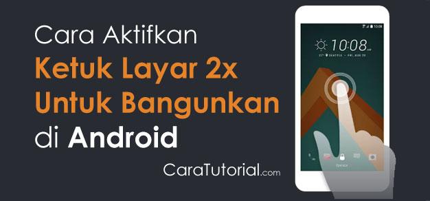 Cara Mengaktifkan Ketuk Layar 2x untuk Bangunkan Smartphone Android