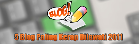 5 blog paling kerap lawat pada tahun 2011