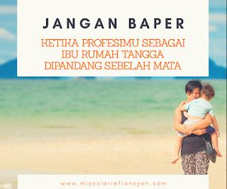 Jangan Baper ketika Profesimu sebagai Ibu Rumah Tangga Dipandang Sebelah Mata