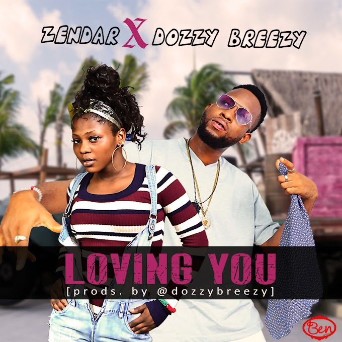 DOWNLOAD MP3: Zendar Ft Dozzy Breezy – Loving You