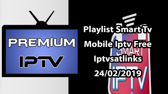 Playlist Smart Tv Mobile Iptv Free iptvsatlinks 24/02/2019