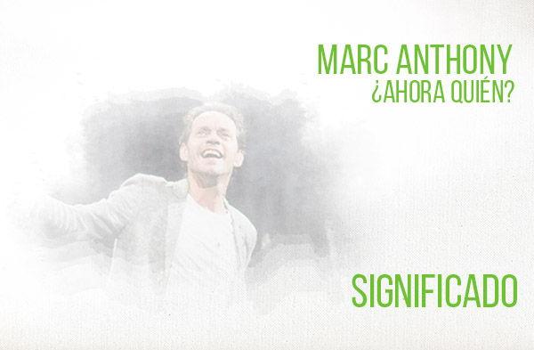 Significado de la canción Ahora Quien de Marc Anthony