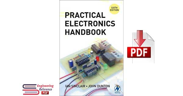 Practical Electronics Handbook 6 Edition by Ian R. Sinclair and John Dunton